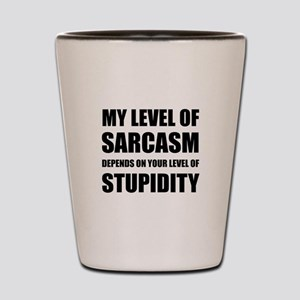 Sarcasm Depends On Stupidity Shot Glass